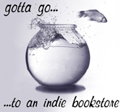 Gotta go...to an indie bookstore!